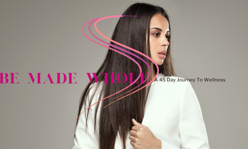 Be Made Whole: A 45 Day Journey To Wellness