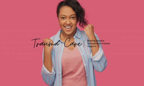Trauma Care: Helping Queens Manage Their Trauma Triggers
